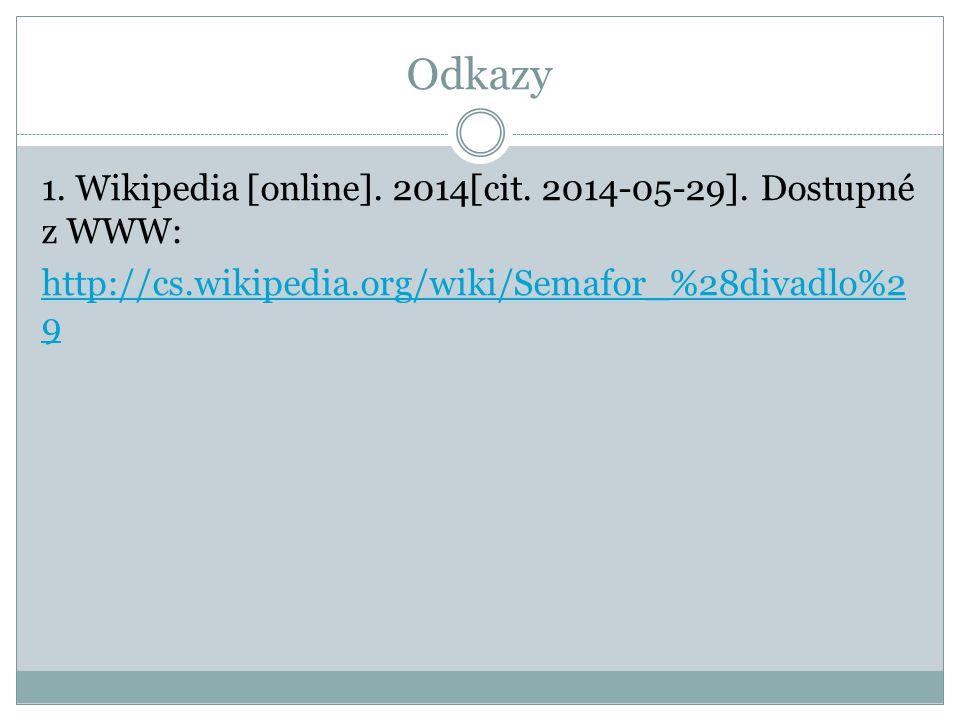 Odkazy 1. Wikipedia [online]. 2014[cit. 2014-05-29].